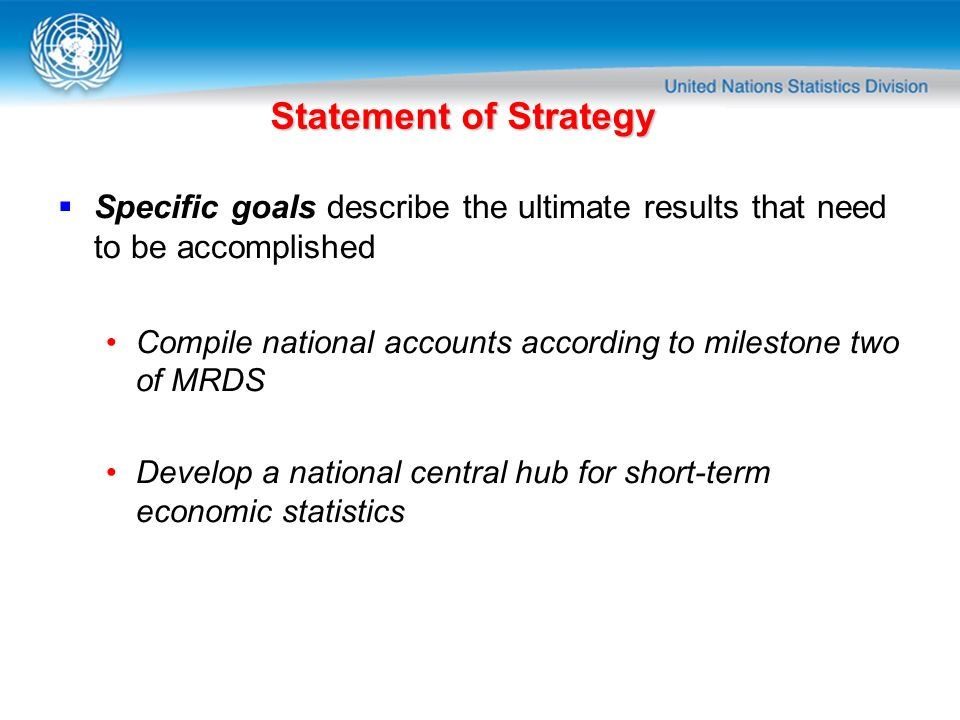Statement of Strategy Specific goals describe the ultimate results that need to be accomplished.