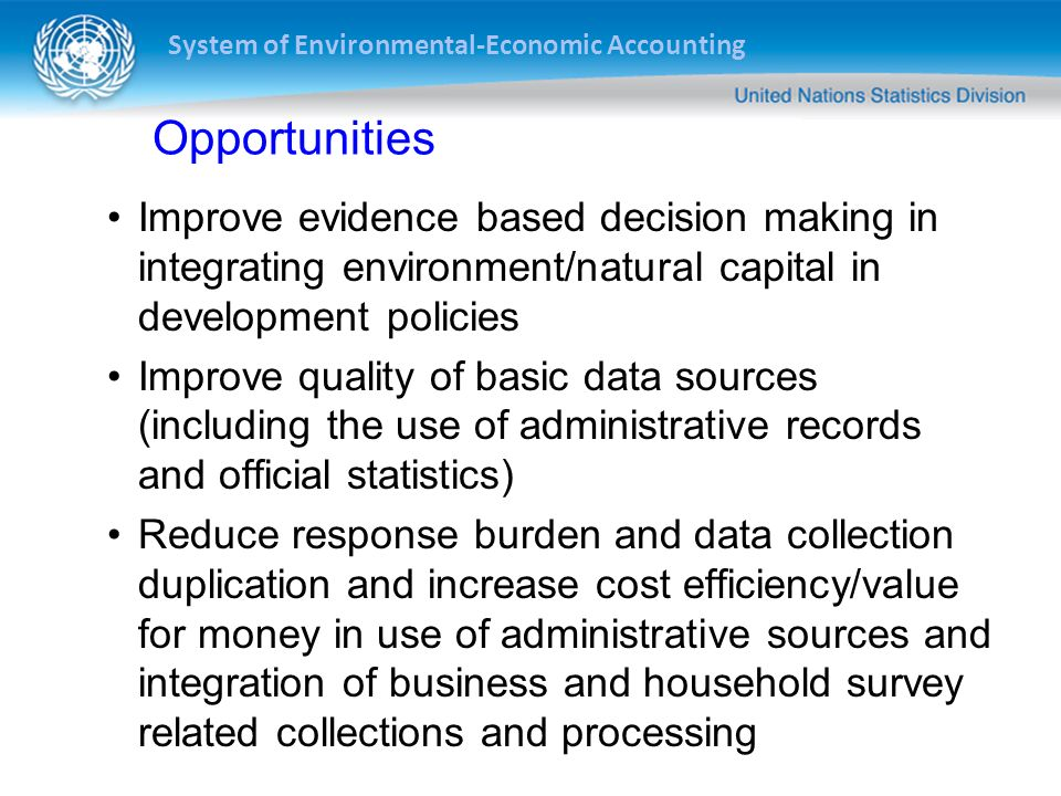 Opportunities Improve evidence based decision making in integrating environment/natural capital in development policies.