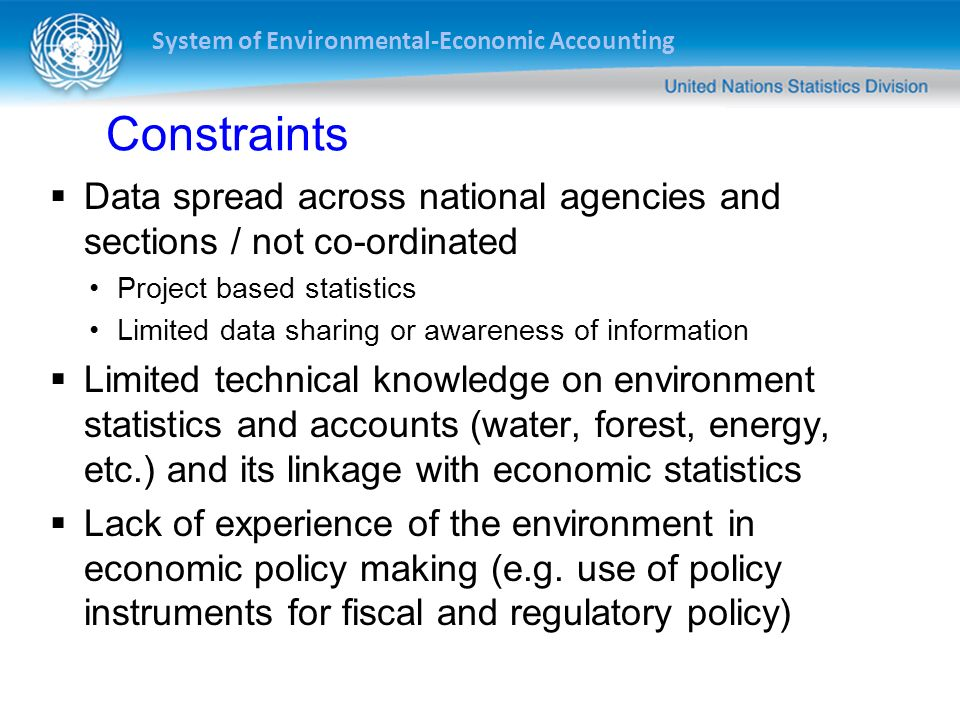 Constraints Data spread across national agencies and sections / not co-ordinated. Project based statistics.