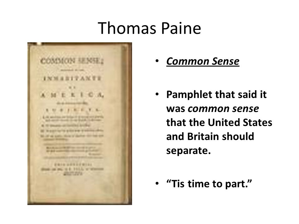 thomas paine s common sense and declaration independence Uses of words such as common blood, common king and common kindred in the declaration is a concept introduced by paine in common sense, where he never speaks of a mother country or parent country but always america and britain as equals.