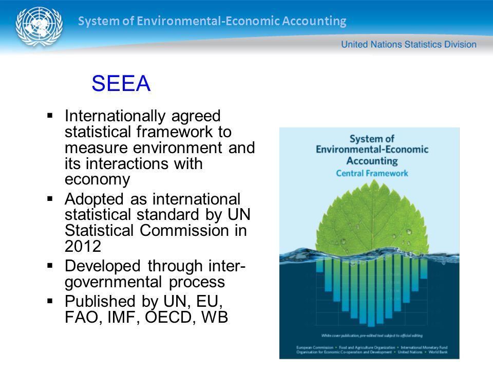 SEEA Internationally agreed statistical framework to measure environment and its interactions with economy.