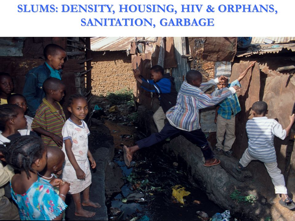 SLUMS: DENSITY, HOUSING, HIV & ORPHANS, SANITATION, GARBAGE