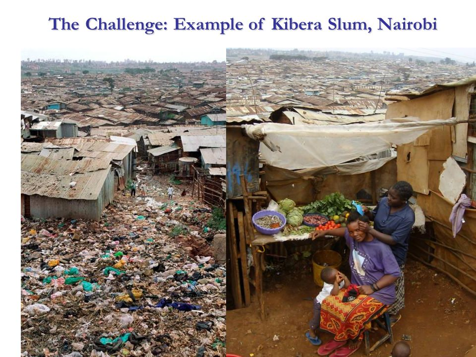 The Challenge: Example of Kibera Slum, Nairobi