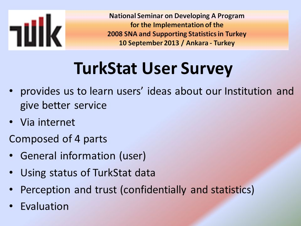 TurkStat User Survey provides us to learn users' ideas about our Institution and give better service.