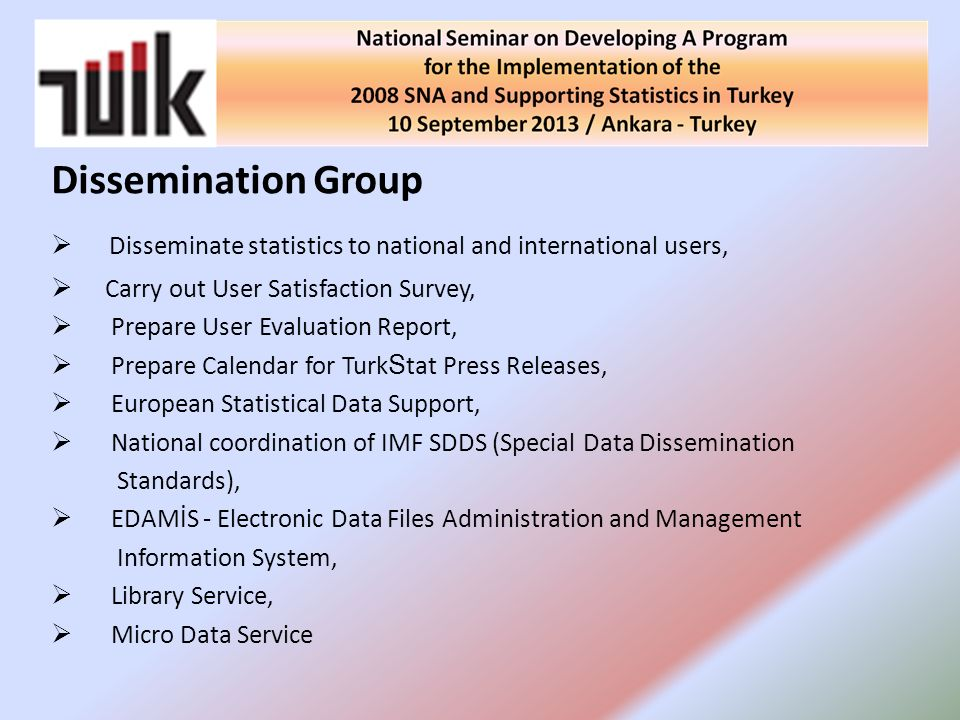 Dissemination Group Disseminate statistics to national and international users, Carry out User Satisfaction Survey,