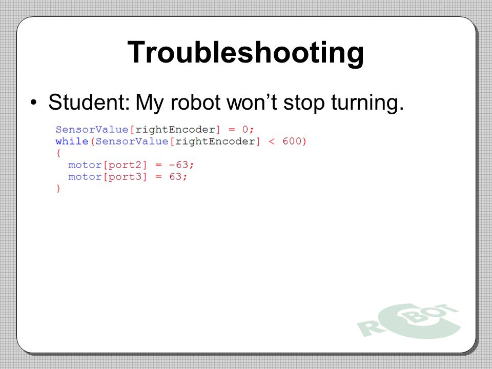 Troubleshooting Student: My robot won't stop turning.