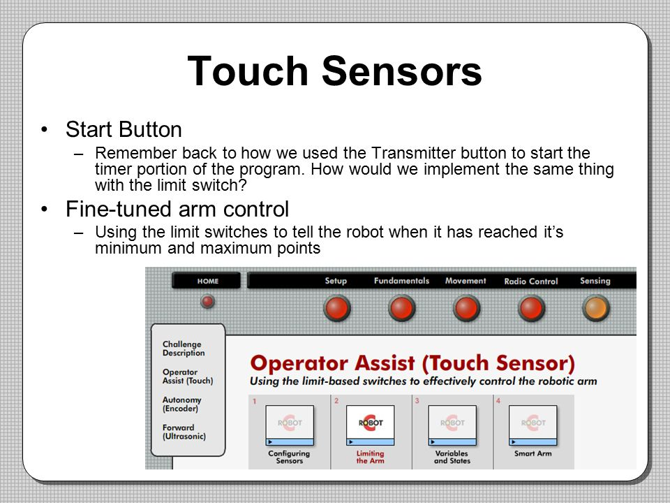 Touch Sensors Start Button Fine-tuned arm control