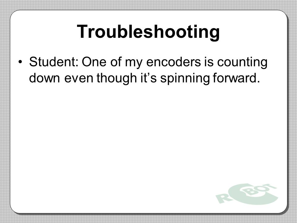 Troubleshooting Student: One of my encoders is counting down even though it's spinning forward.