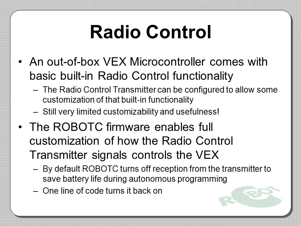 Radio Control An out-of-box VEX Microcontroller comes with basic built-in Radio Control functionality.
