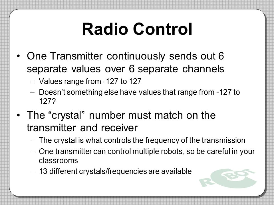 Radio Control One Transmitter continuously sends out 6 separate values over 6 separate channels. Values range from -127 to 127.