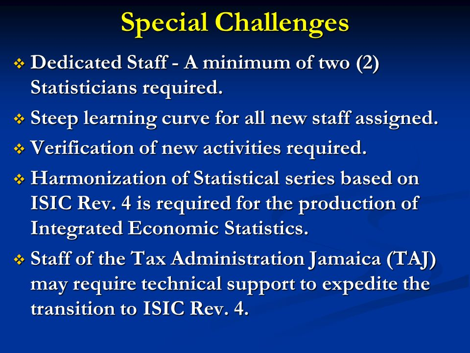 Special Challenges Dedicated Staff - A minimum of two (2) Statisticians required. Steep learning curve for all new staff assigned.
