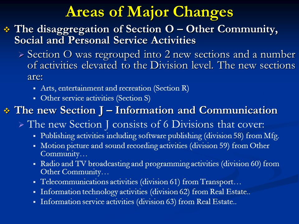 Areas of Major Changes The disaggregation of Section O – Other Community, Social and Personal Service Activities.