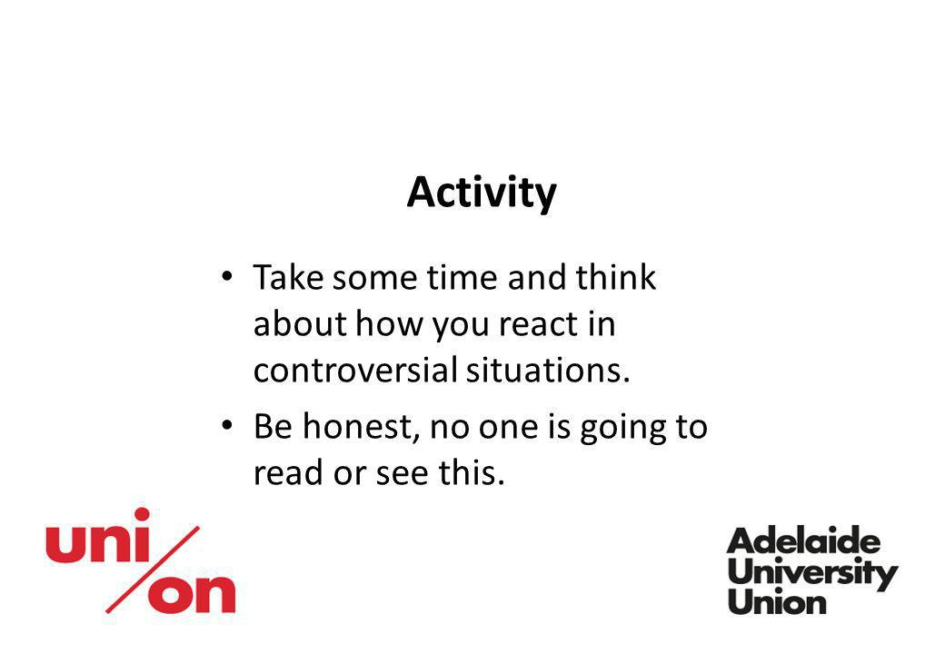 Activity Take some time and think about how you react in controversial situations.