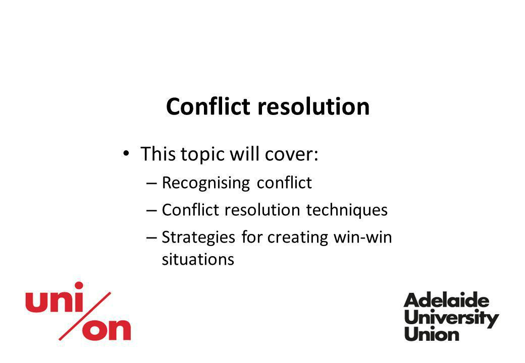 Conflict resolution This topic will cover: Recognising conflict