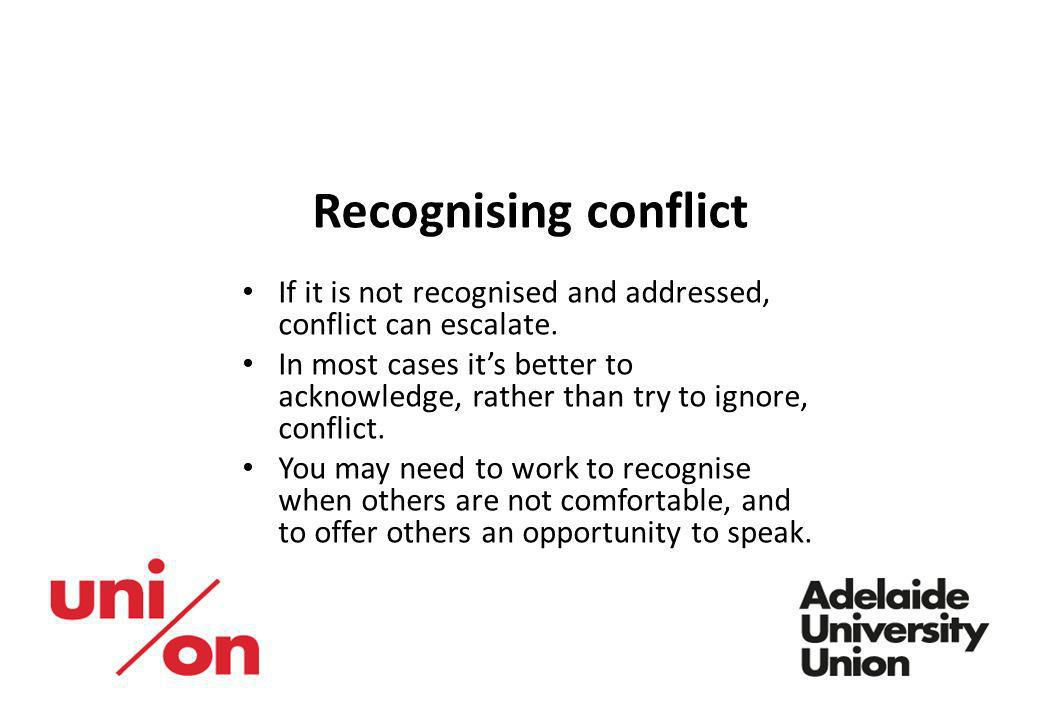 Recognising conflict If it is not recognised and addressed, conflict can escalate.