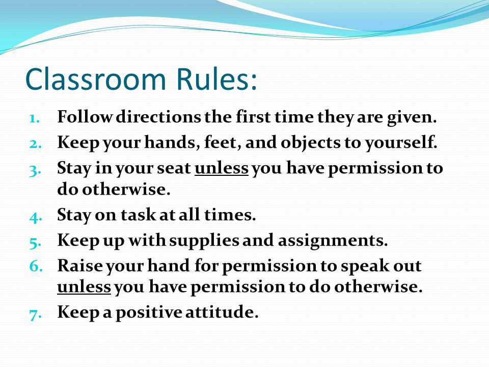 Classroom Rules: Follow directions the first time they are given.