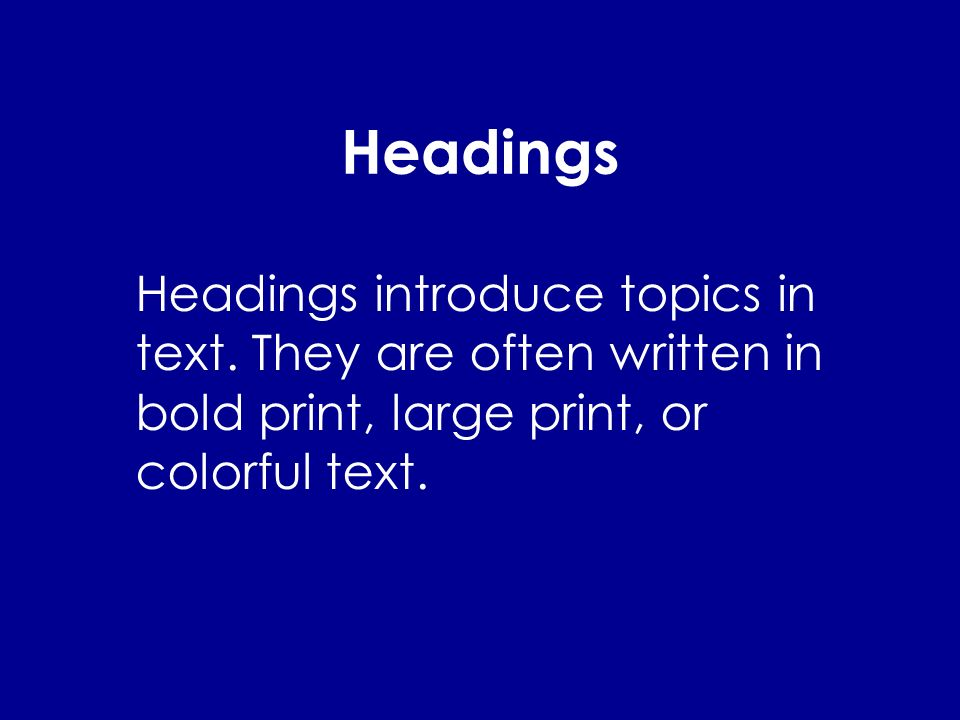 Headings Headings introduce topics in text.