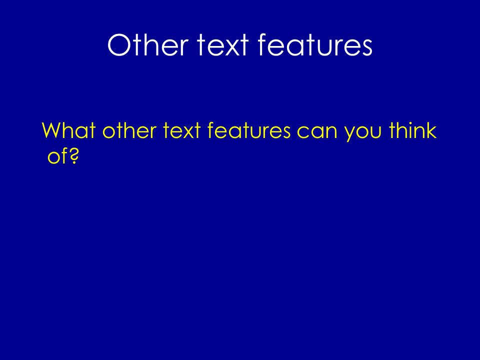 Other text features What other text features can you think of