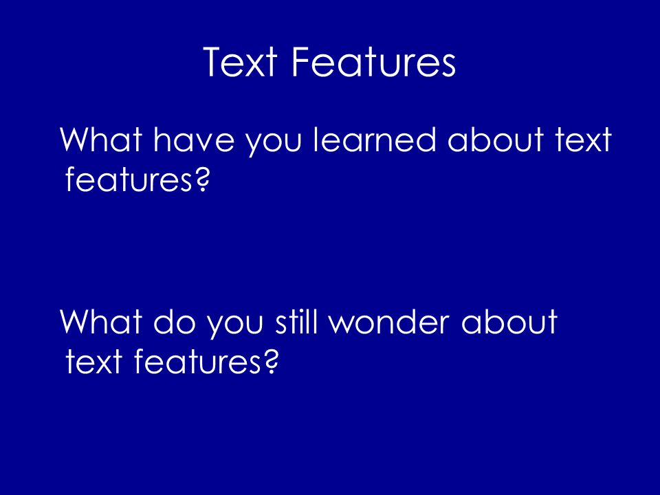 Text Features What have you learned about text features What do you still wonder about text features