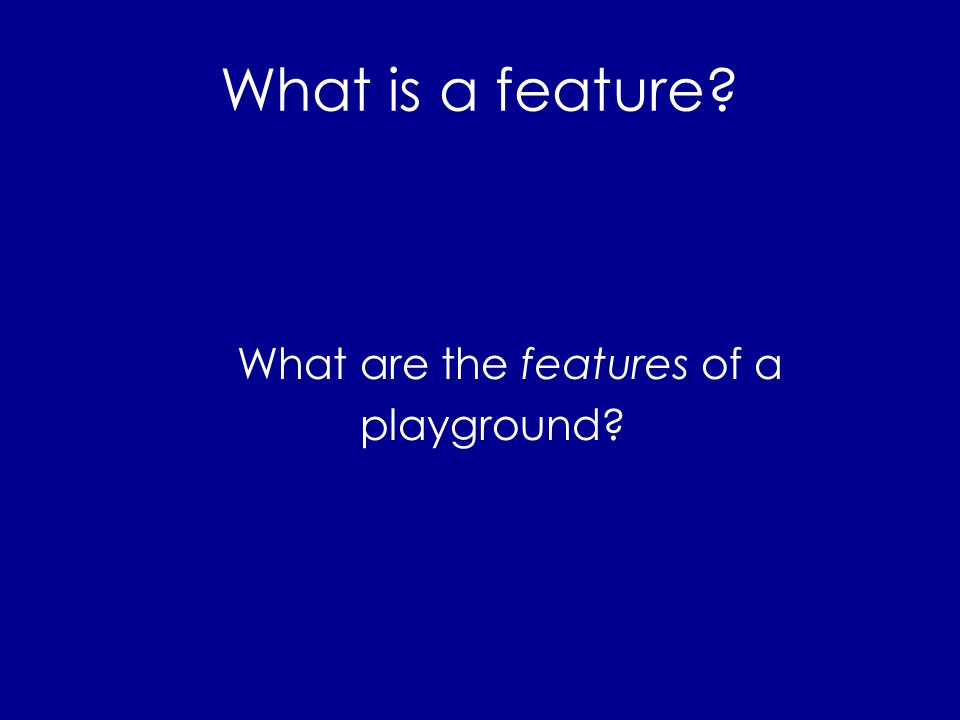 What are the features of a playground