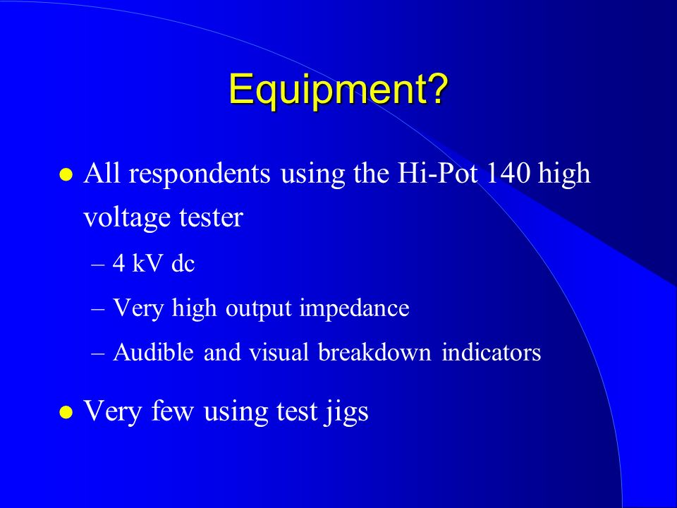 Equipment All respondents using the Hi-Pot 140 high voltage tester