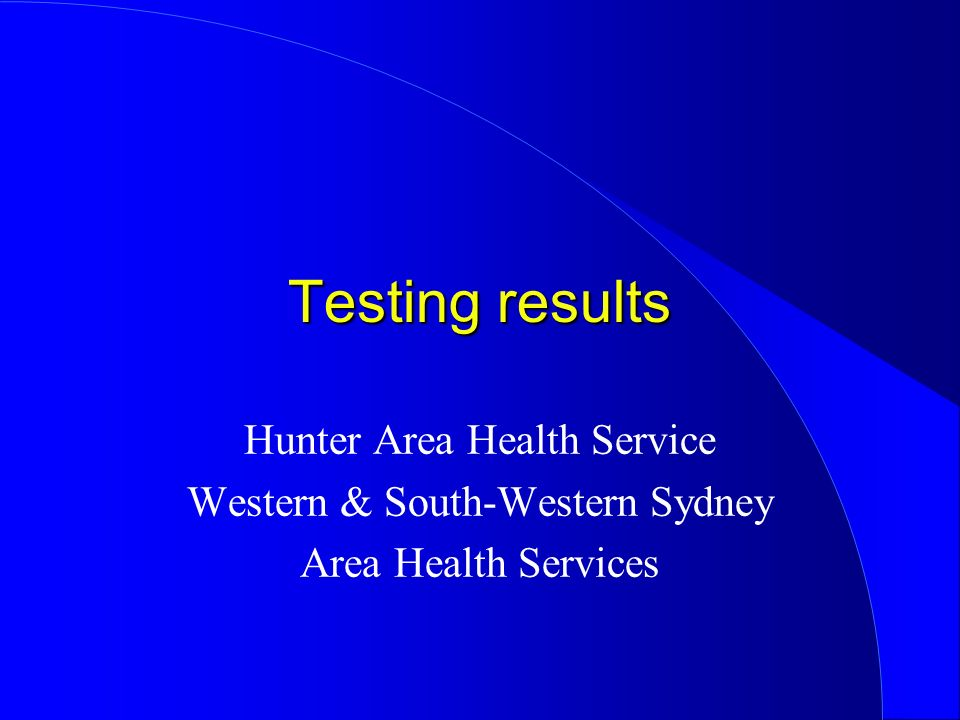 Testing results Hunter Area Health Service