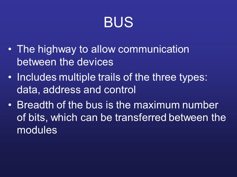 BUS The highway to allow communication between the devices