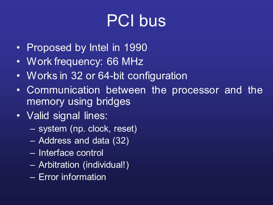 PCI bus Proposed by Intel in 1990 Work frequency: 66 MHz