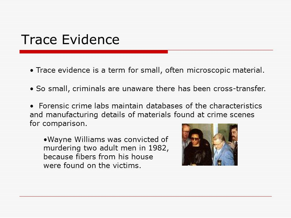 wayne williams trace fiber evidence Wayne williams, a 23-year-old black wayne williams moved out of the bedroom where the police found much of the fiber evidence used in the case.
