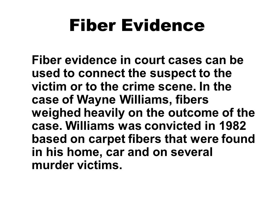 wayne williams trace fiber evidence Wayne bertram williams (born may 27, 1958) is an american serial killer who  was tried,  williams subsequently failed three polygraph tests, and hairs and  fibers retrieved from the  in his opinion, forensic and behavioral evidence  points conclusively to wayne williams as  trace evidence: dead people do  tell tales.
