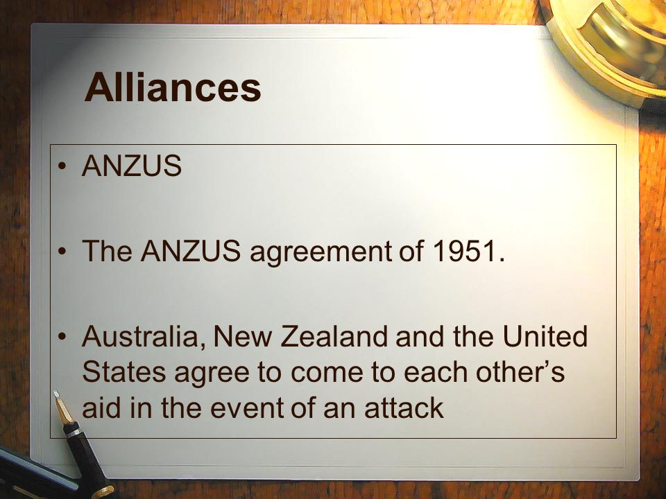 Alliances ANZUS The ANZUS agreement of 1951.