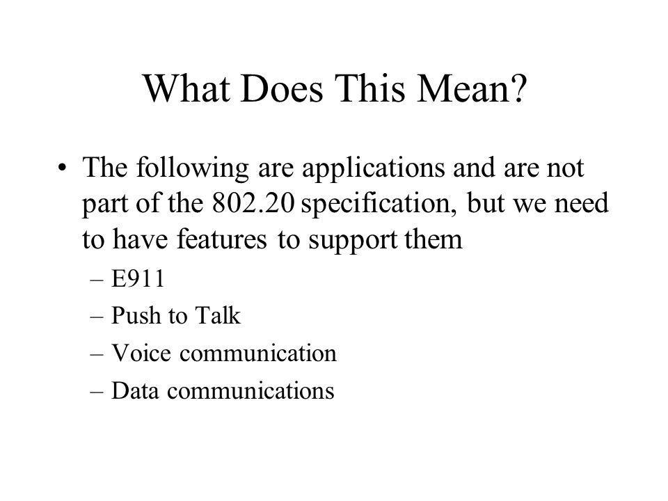 What Does This Mean The following are applications and are not part of the specification, but we need to have features to support them.