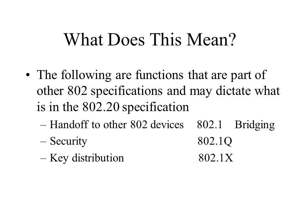 What Does This Mean The following are functions that are part of other 802 specifications and may dictate what is in the specification.