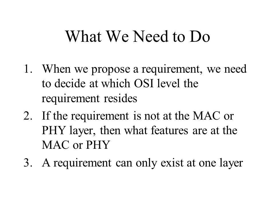What We Need to Do When we propose a requirement, we need to decide at which OSI level the requirement resides.