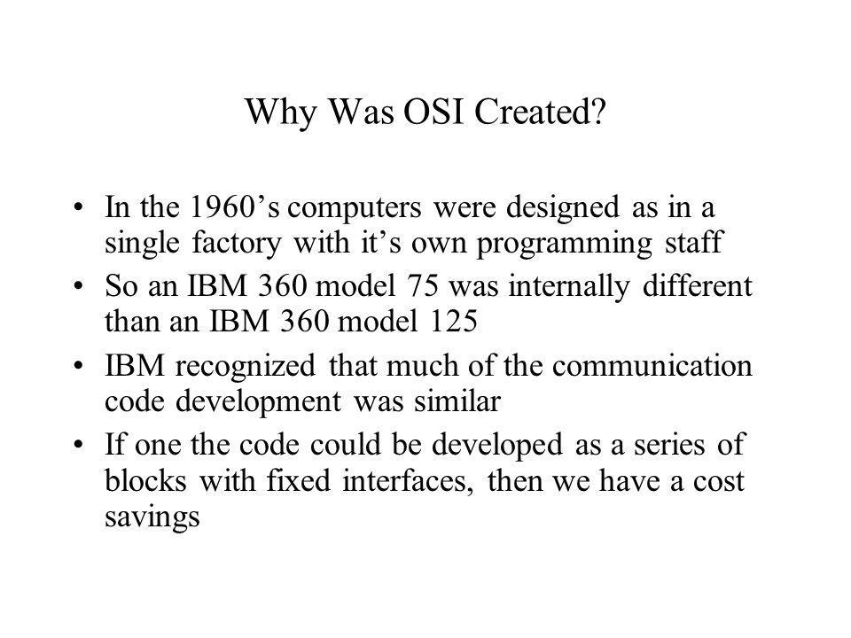 Why Was OSI Created In the 1960's computers were designed as in a single factory with it's own programming staff.