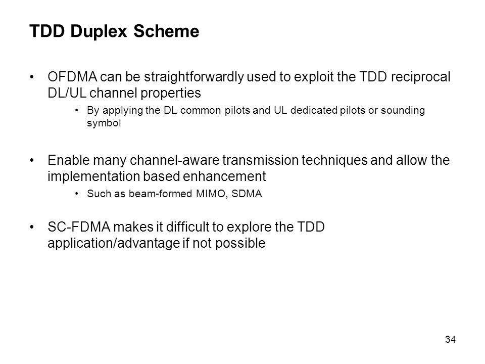 TDD Duplex Scheme OFDMA can be straightforwardly used to exploit the TDD reciprocal DL/UL channel properties.