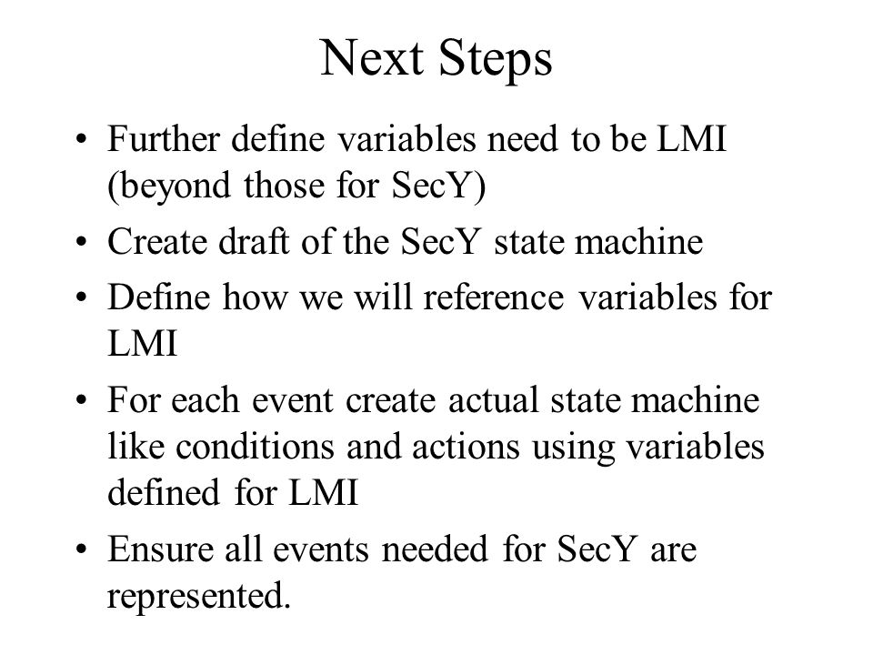 Next Steps Further define variables need to be LMI (beyond those for SecY) Create draft of the SecY state machine.