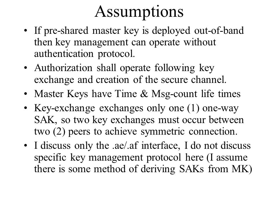 Assumptions If pre-shared master key is deployed out-of-band then key management can operate without authentication protocol.