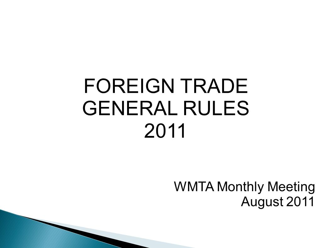 FOREIGN TRADE GENERAL RULES 2011 WMTA Monthly Meeting August 2011