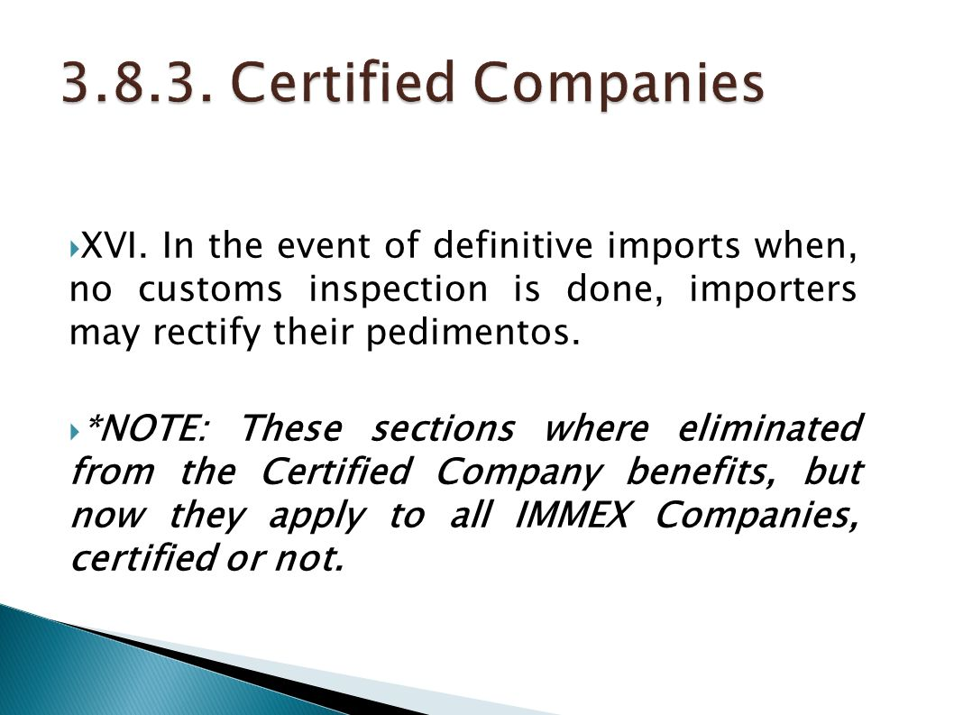 3.8.3. Certified Companies XVI. In the event of definitive imports when, no customs inspection is done, importers may rectify their pedimentos.