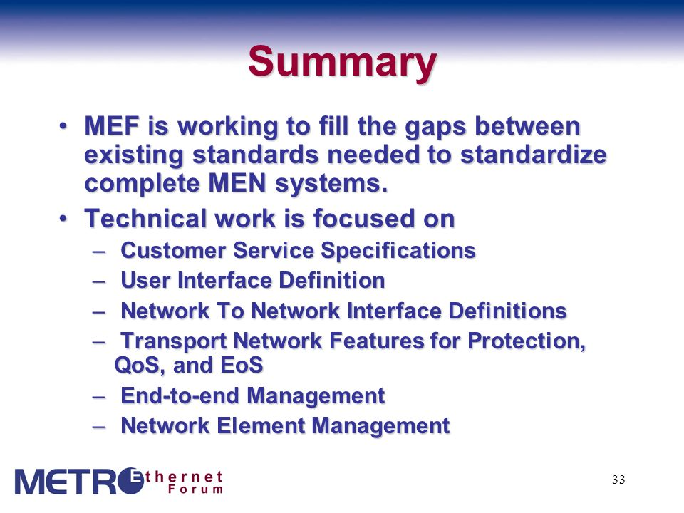 Summary MEF is working to fill the gaps between existing standards needed to standardize complete MEN systems.