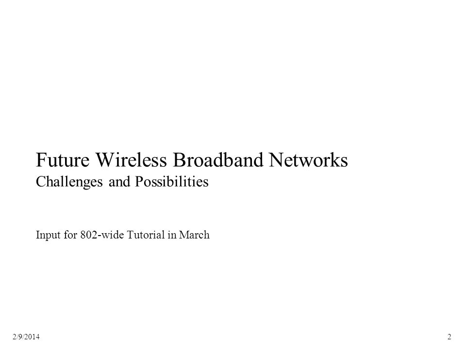 Future Wireless Broadband Networks Challenges and Possibilities Input for 802-wide Tutorial in March