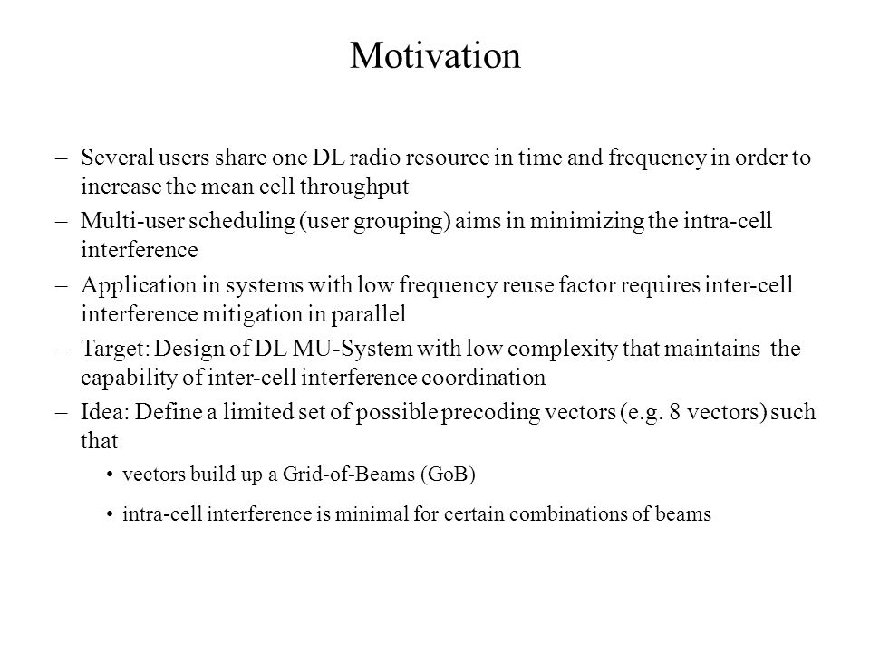 Motivation Several users share one DL radio resource in time and frequency in order to increase the mean cell throughput.