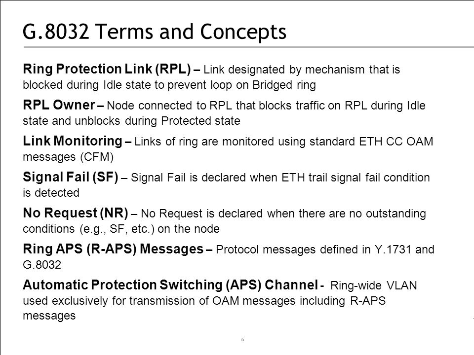 G.8032 Terms and Concepts Ring Protection Link (RPL) – Link designated by mechanism that is blocked during Idle state to prevent loop on Bridged ring.
