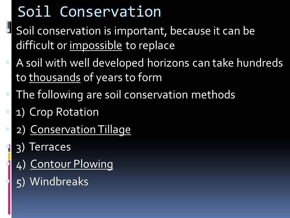 Soil Conservation Soil conservation is important, because it can be difficult or impossible to replace.