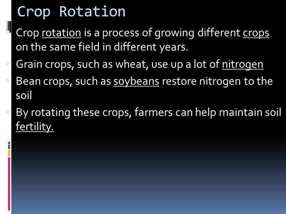 Crop Rotation Crop rotation is a process of growing different crops on the same field in different years.