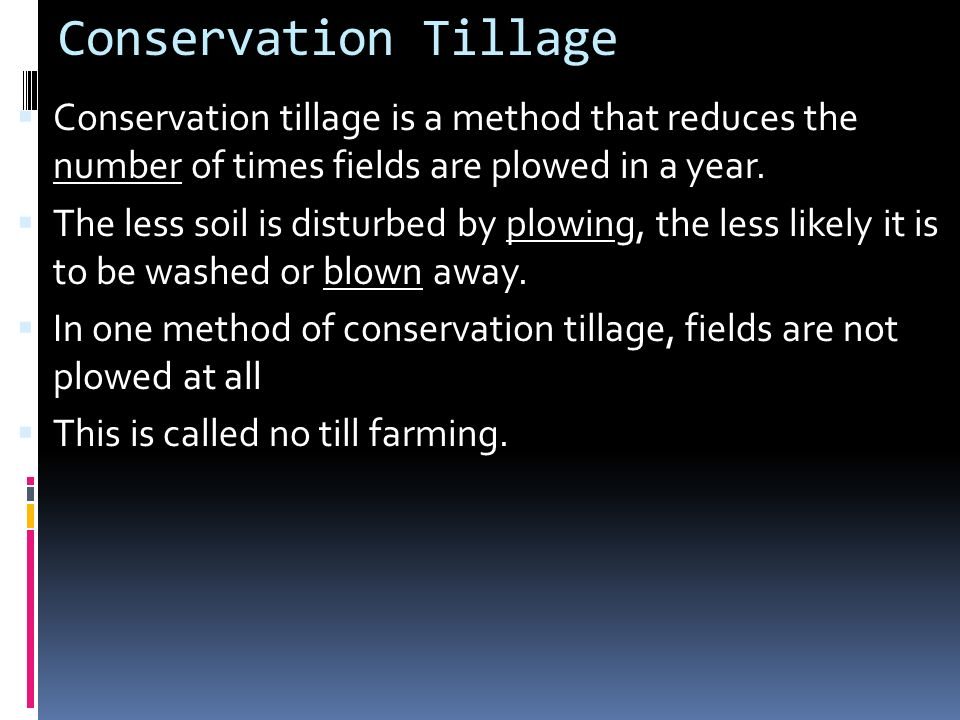 Conservation Tillage Conservation tillage is a method that reduces the number of times fields are plowed in a year.