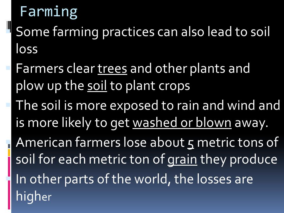 Farming Some farming practices can also lead to soil loss