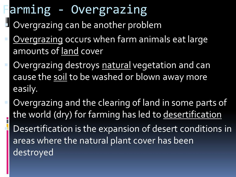 Farming - Overgrazing Overgrazing can be another problem