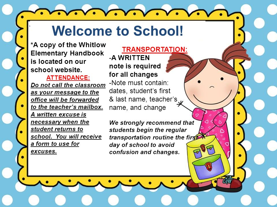 Welcome to School! *A copy of the Whitlow Elementary Handbook is located on our school website. ATTENDANCE: